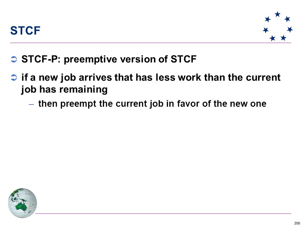 200 STCF  STCF-P: preemptive version of STCF  if a new job arrives that has less work than the current job has remaining –then preempt the current job in favor of the new one