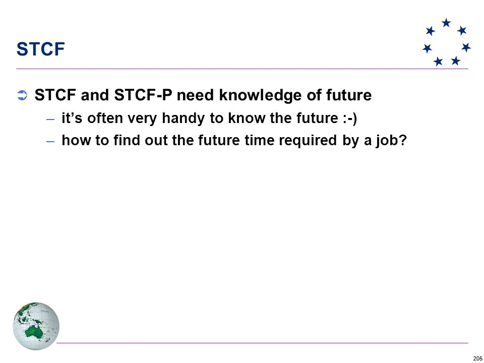 205 STCF  STCF and STCF-P need knowledge of future –it's often very handy to know the future :-) –how to find out the future time required by a job