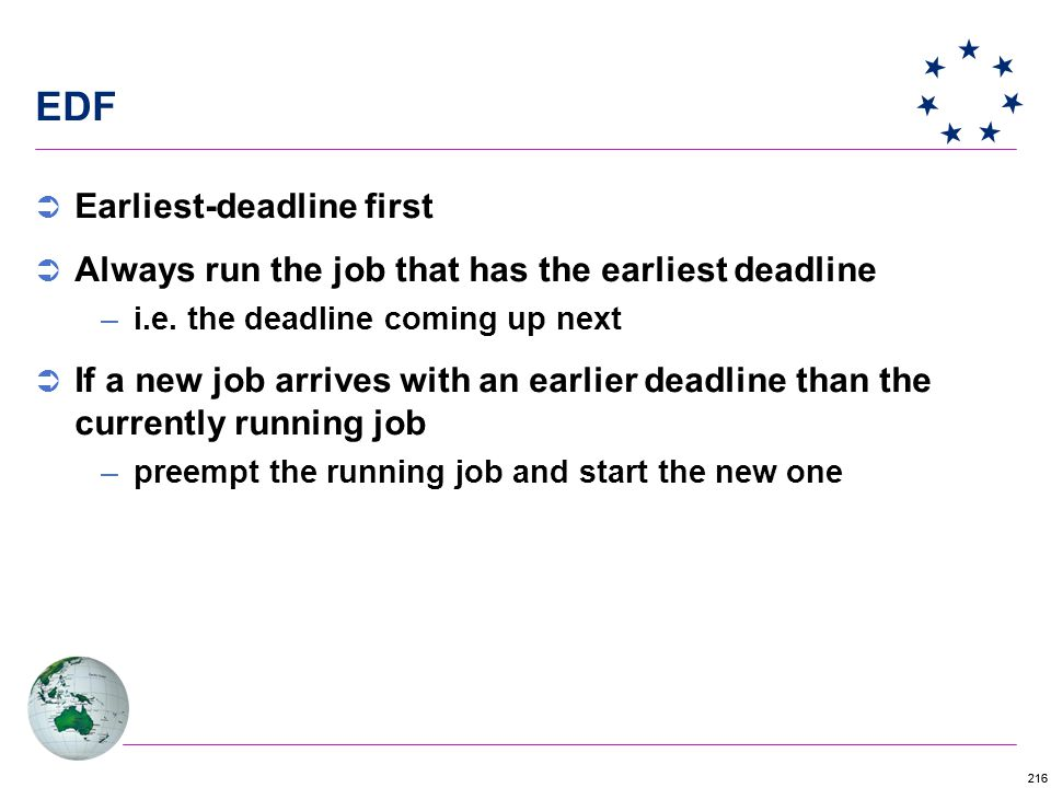 216 EDF  Earliest-deadline first  Always run the job that has the earliest deadline –i.e.
