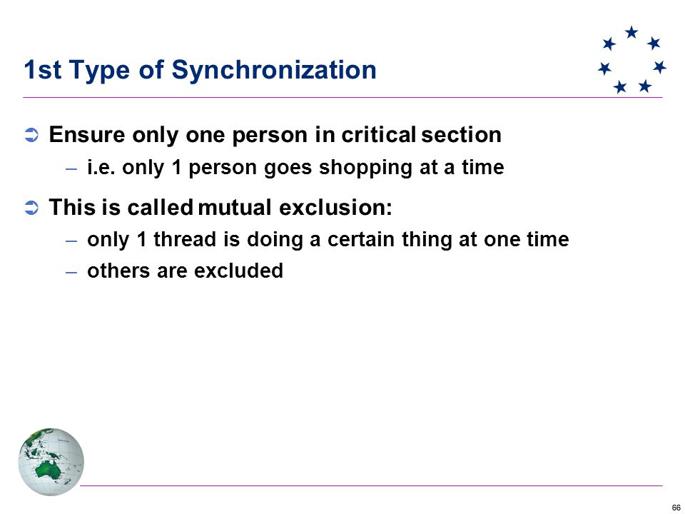 66 1st Type of Synchronization  Ensure only one person in critical section –i.e.