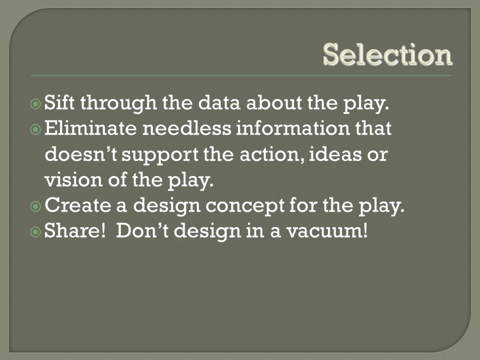 Selection  Sift through the data about the play.