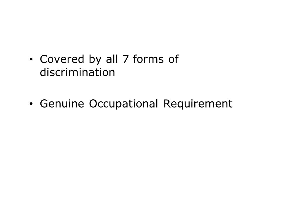 Covered by all 7 forms of discrimination Genuine Occupational Requirement