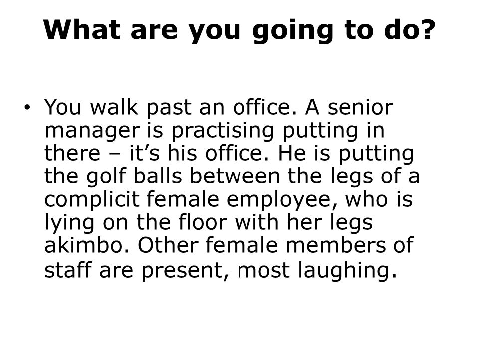 What are you going to do. You walk past an office.