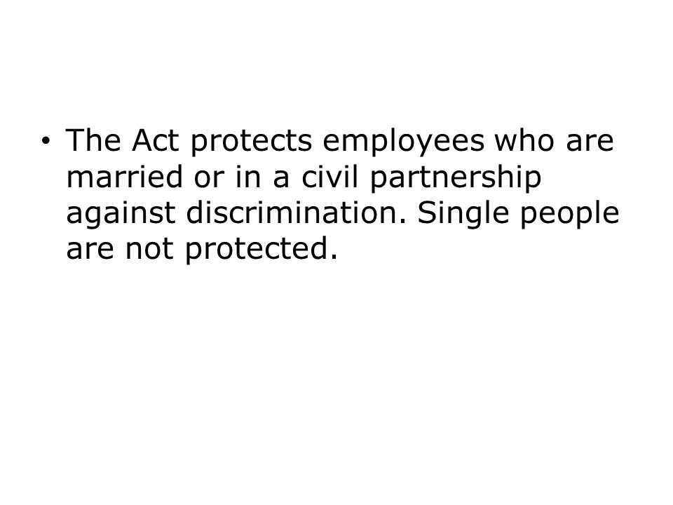 The Act protects employees who are married or in a civil partnership against discrimination.