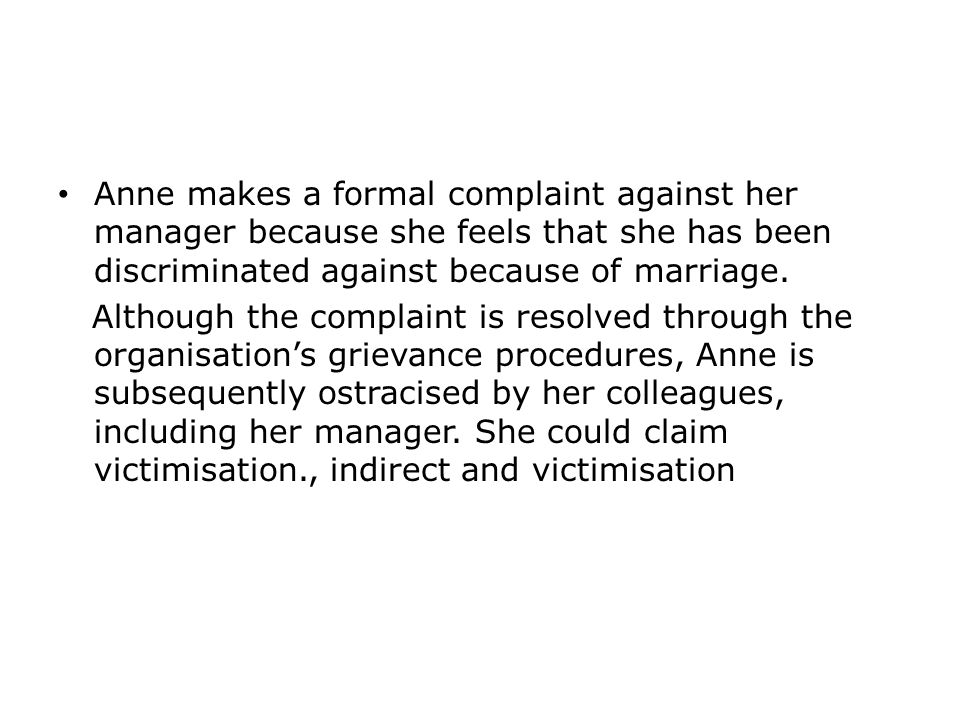 Anne makes a formal complaint against her manager because she feels that she has been discriminated against because of marriage.