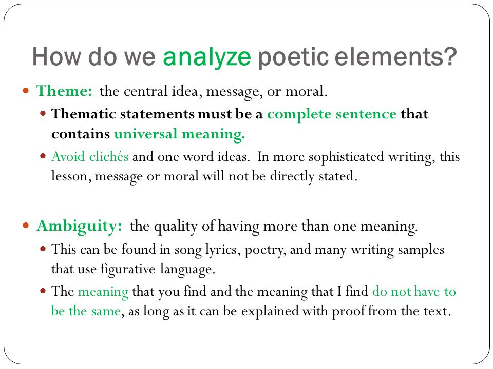 How do we analyze poetic elements. Theme: the central idea, message, or moral.