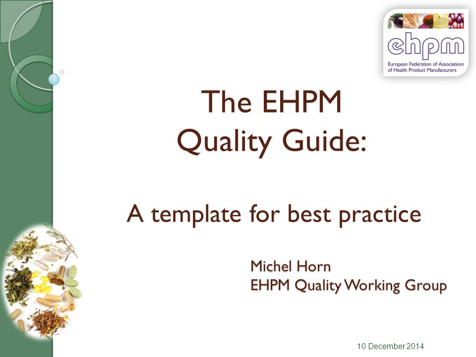 The EHPM Quality Guide: A template for best practice 10 December 2014 Michel Horn EHPM Quality Working Group