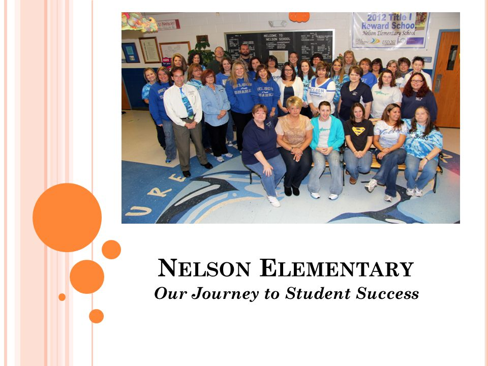 N ELSON E LEMENTARY Our Journey to Student Success