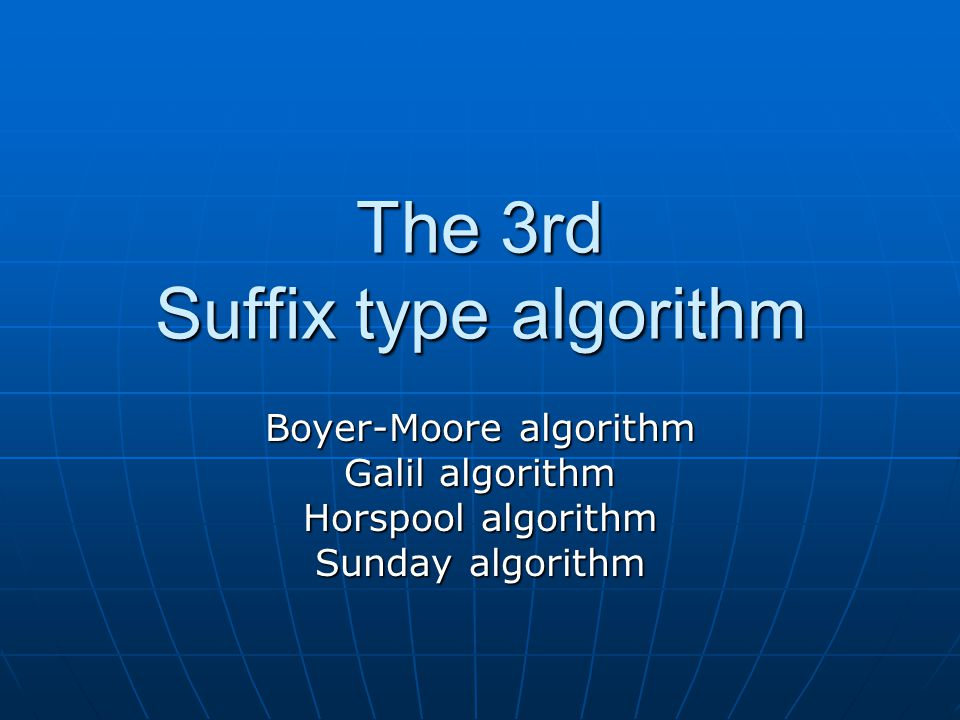 The 3rd Suffix type algorithm Boyer-Moore algorithm Galil algorithm Horspool algorithm Sunday algorithm