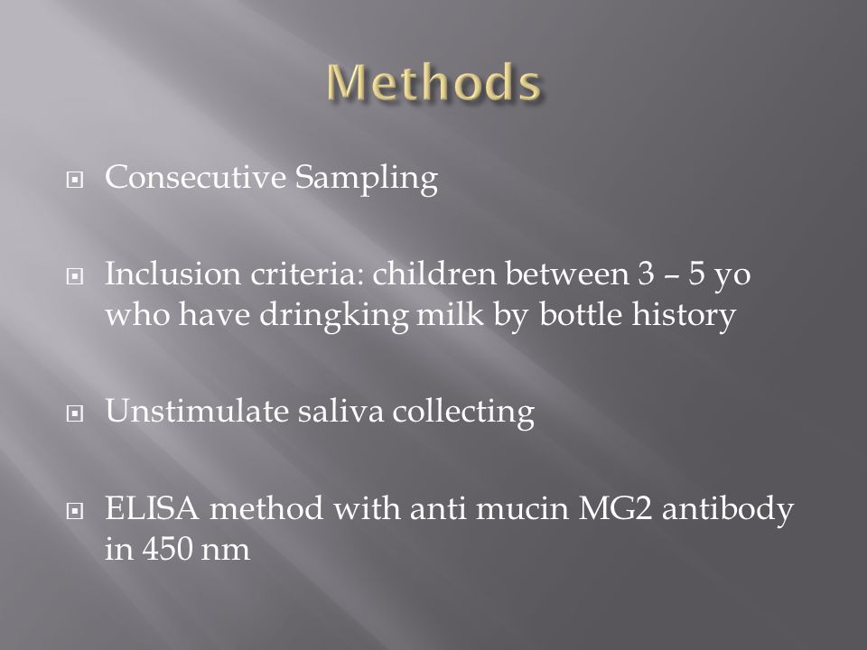  Consecutive Sampling  Inclusion criteria: children between 3 – 5 yo who have dringking milk by bottle history  Unstimulate saliva collecting  ELISA method with anti mucin MG2 antibody in 450 nm