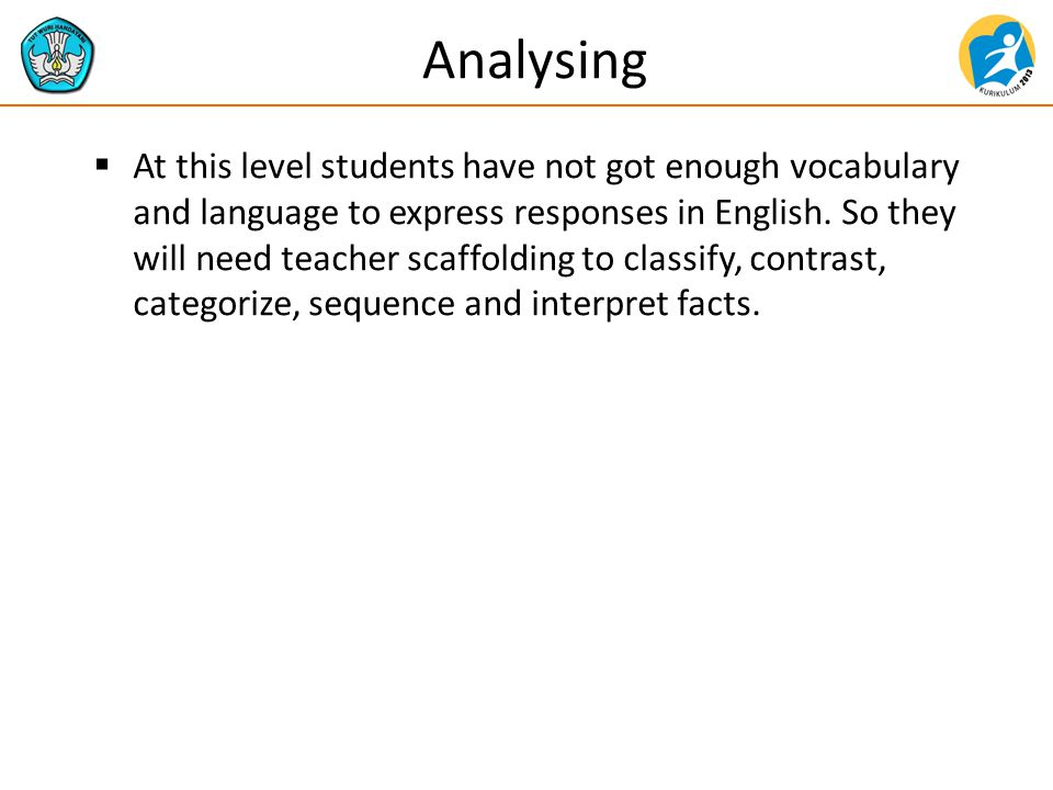 Analysing  At this level students have not got enough vocabulary and language to express responses in English.