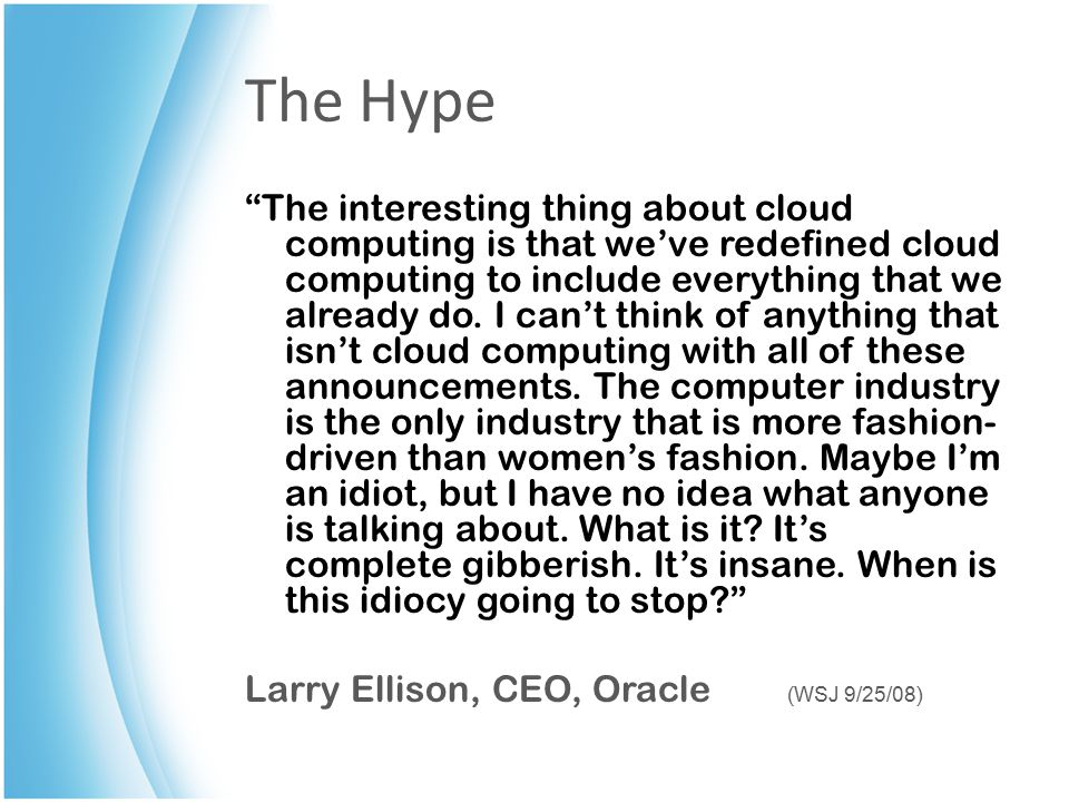 The Hype The interesting thing about cloud computing is that we've redefined cloud computing to include everything that we already do.