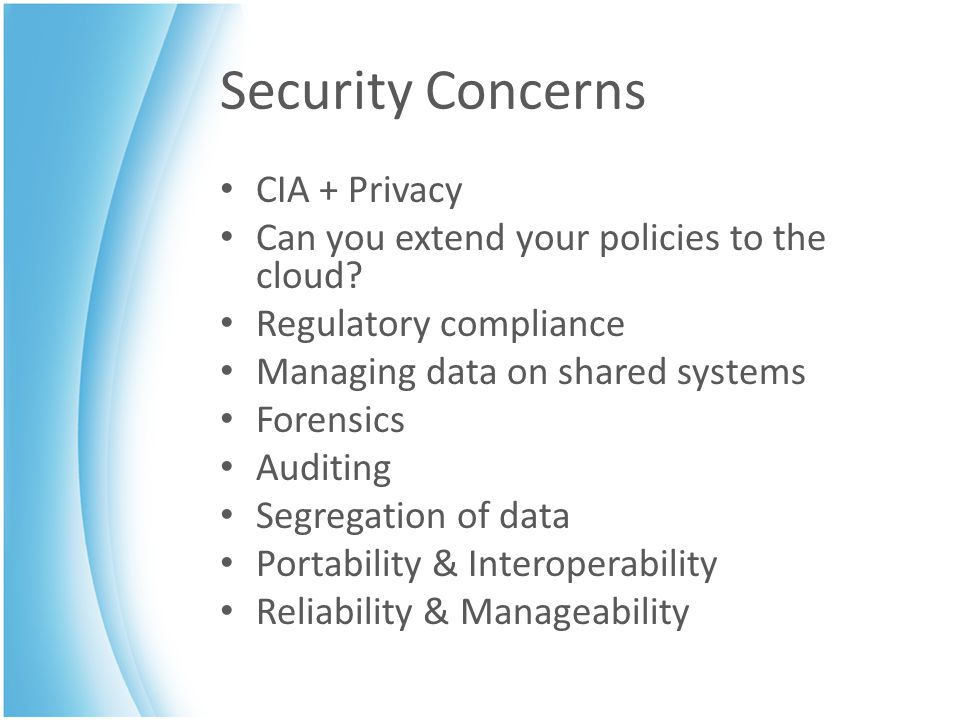 Security Concerns CIA + Privacy Can you extend your policies to the cloud.