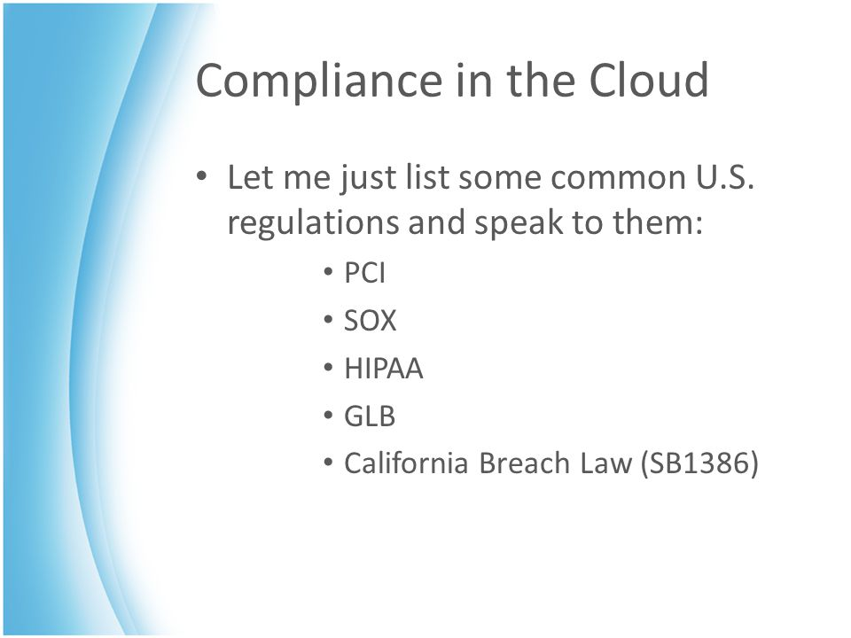 Compliance in the Cloud Let me just list some common U.S.