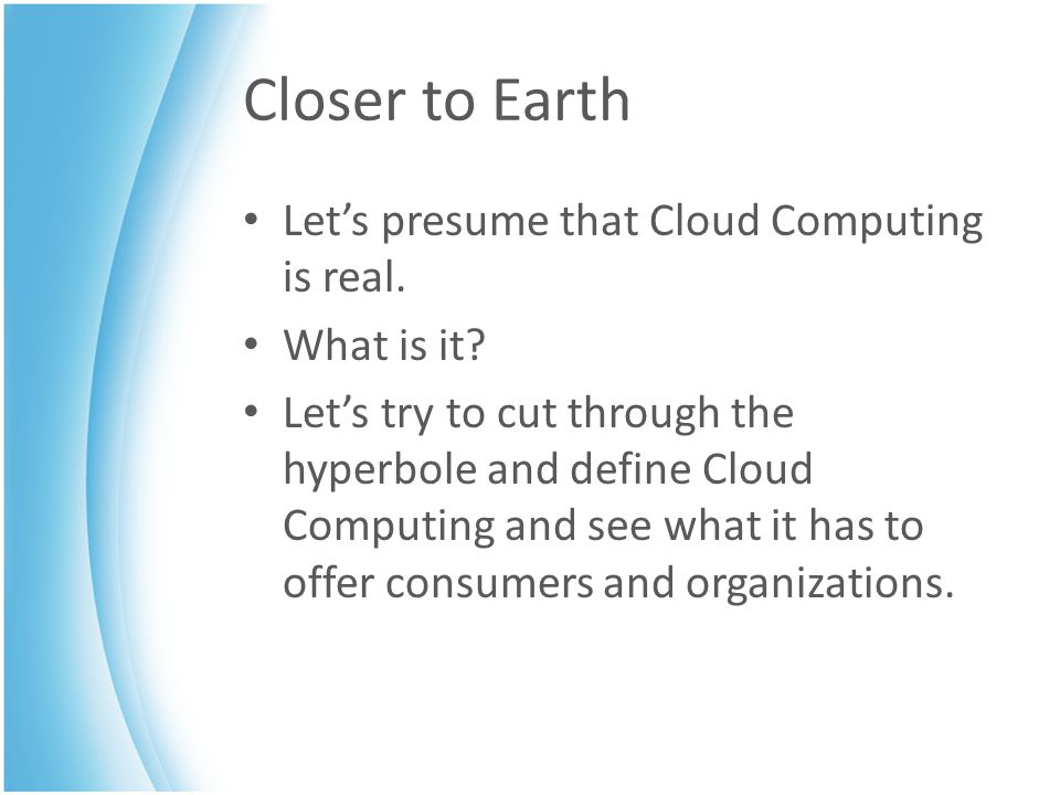 Closer to Earth Let's presume that Cloud Computing is real.