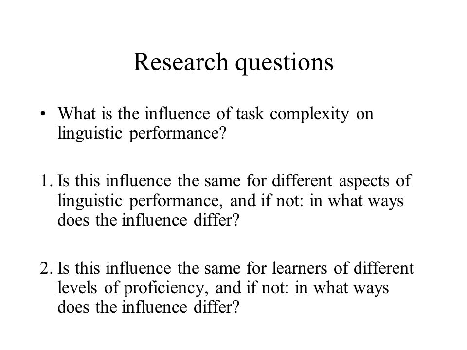 Research questions What is the influence of task complexity on linguistic performance.