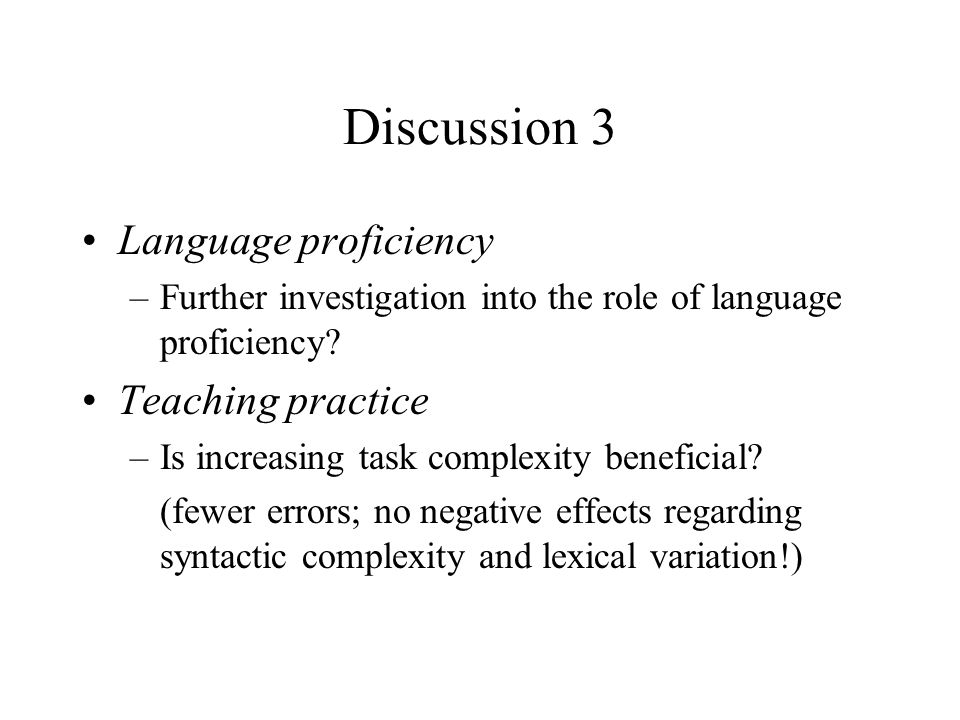 Discussion 3 Language proficiency –Further investigation into the role of language proficiency.