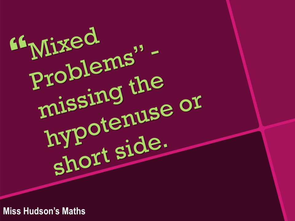 Mixed Problems - missing the hypotenuse or short side. Miss Hudson's Maths