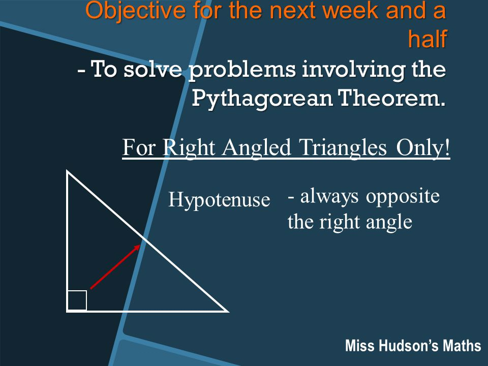 Objective for the next week and a half - To solve problems involving the Pythagorean Theorem.