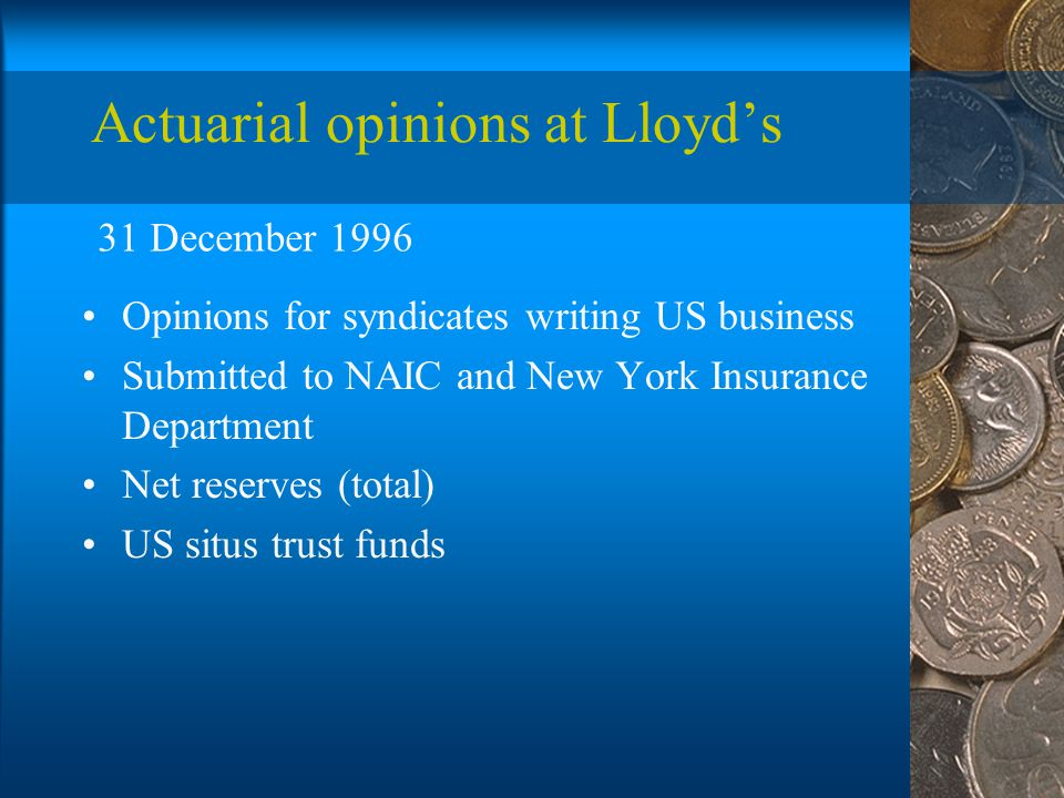 Actuarial opinions at Lloyd's Opinions for syndicates writing US business Submitted to NAIC and New York Insurance Department Net reserves (total) US situs trust funds 31 December 1996