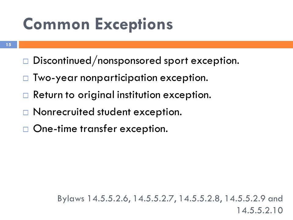 Common Exceptions Bylaws 14.5.5.2.6, 14.5.5.2.7, 14.5.5.2.8, 14.5.5.2.9 and 14.5.5.2.10 15  Discontinued/nonsponsored sport exception.