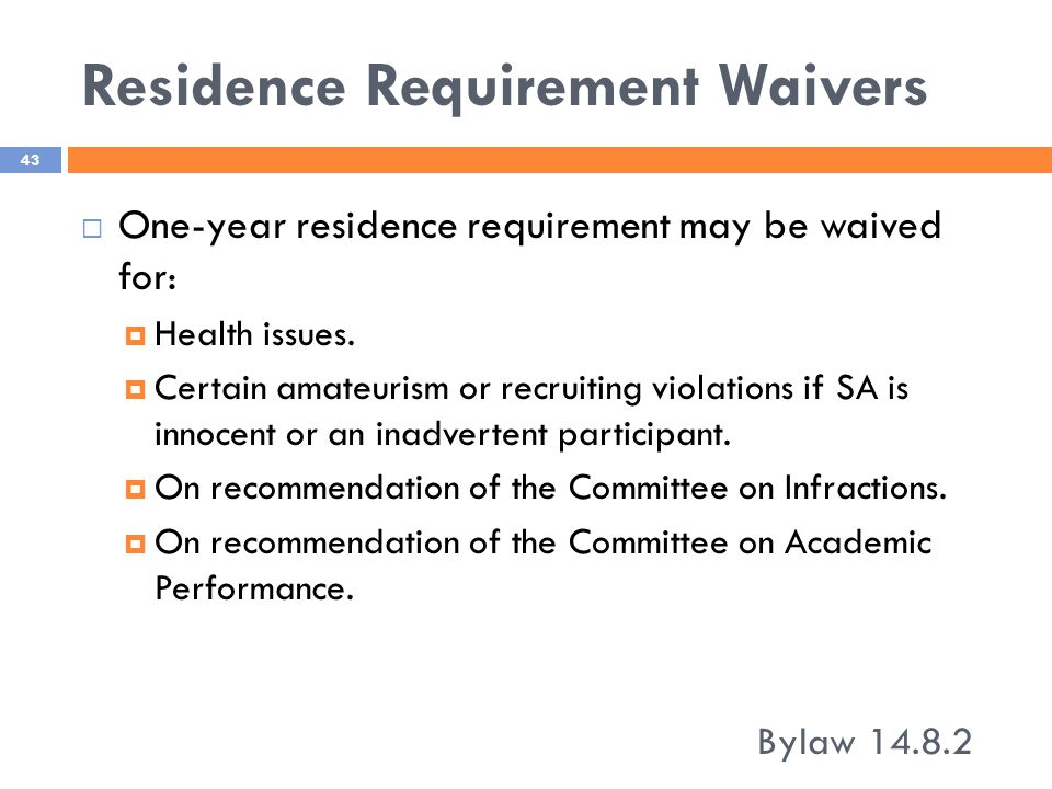 Residence Requirement Waivers Bylaw 14.8.2 43  One-year residence requirement may be waived for:  Health issues.