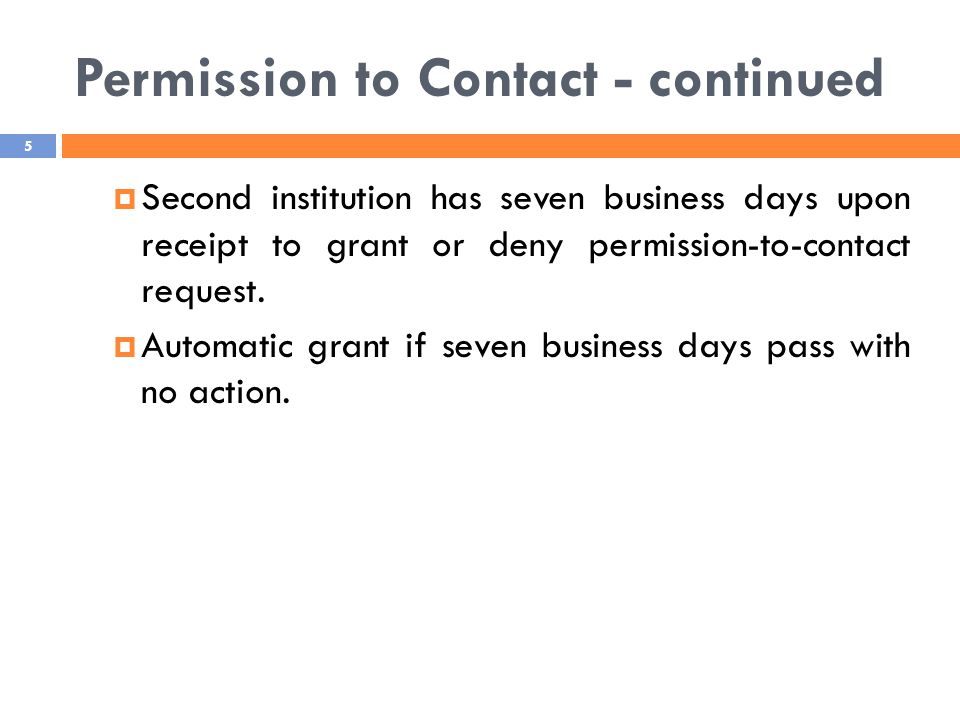 Permission to Contact - continued 5  Second institution has seven business days upon receipt to grant or deny permission-to-contact request.