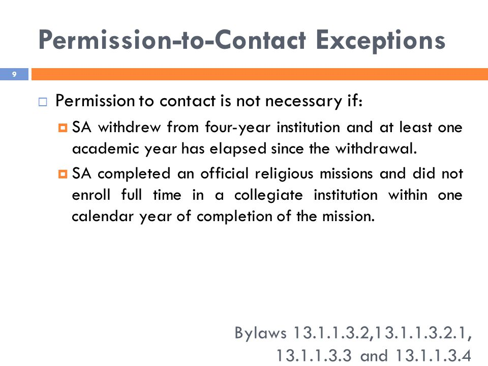 Permission-to-Contact Exceptions  Permission to contact is not necessary if:  SA withdrew from four-year institution and at least one academic year has elapsed since the withdrawal.