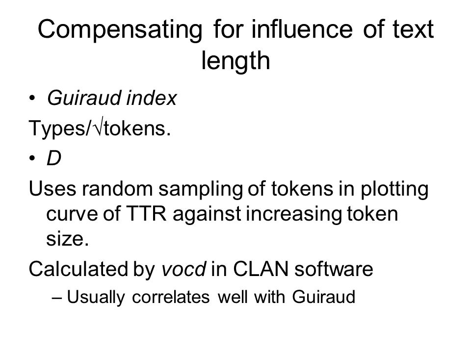 Compensating for influence of text length Guiraud index Types/√tokens.