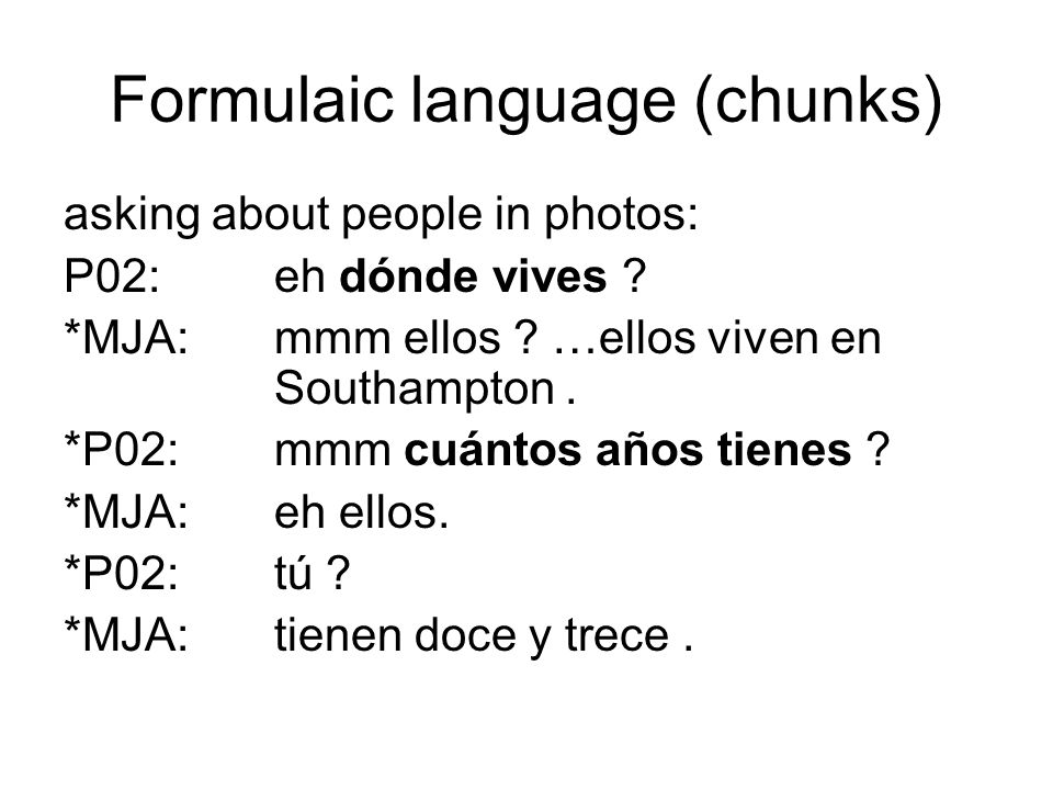 Formulaic language (chunks) asking about people in photos: P02:eh dónde vives .