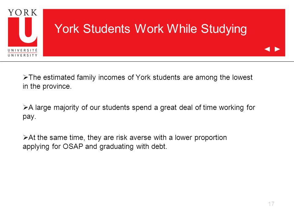 17 York Students Work While Studying  The estimated family incomes of York students are among the lowest in the province.