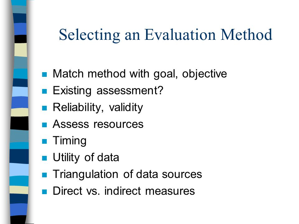 Selecting an Evaluation Method n Match method with goal, objective n Existing assessment.