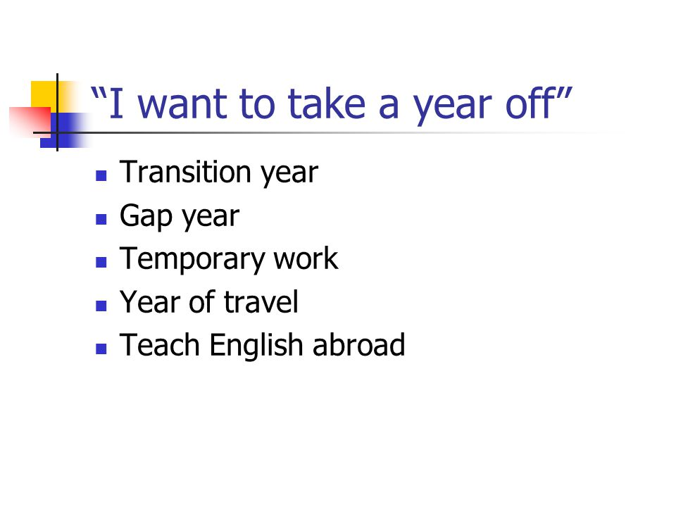I want to take a year off Transition year Gap year Temporary work Year of travel Teach English abroad
