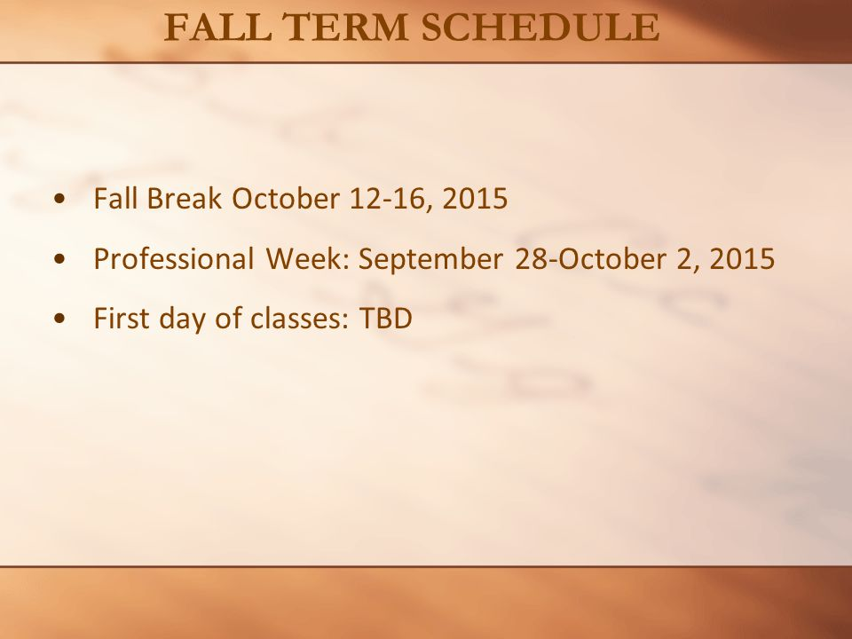 Fall Break October 12-16, 2015 Professional Week: September 28-October 2, 2015 First day of classes: TBD FALL TERM SCHEDULE