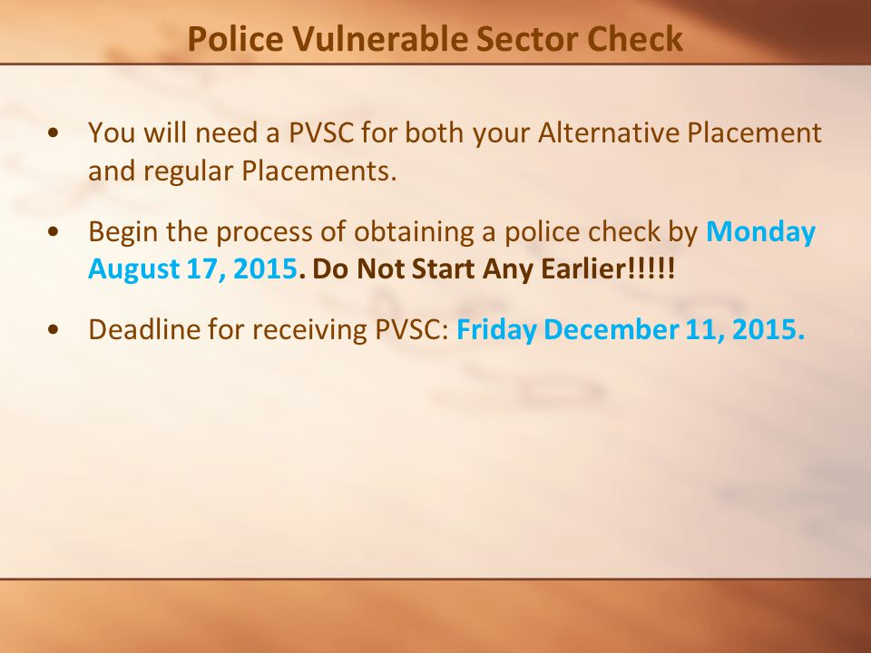 Police Vulnerable Sector Check You will need a PVSC for both your Alternative Placement and regular Placements.
