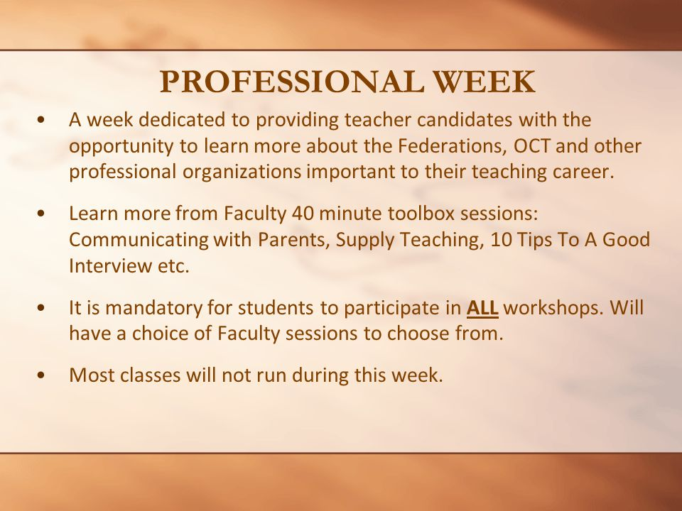 PROFESSIONAL WEEK A week dedicated to providing teacher candidates with the opportunity to learn more about the Federations, OCT and other professional organizations important to their teaching career.