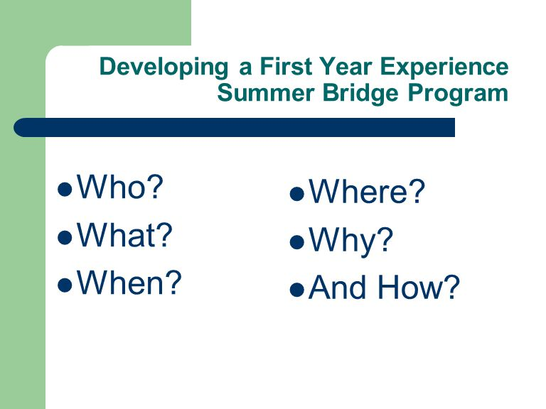 Developing a First Year Experience Summer Bridge Program Who What When Where Why And How