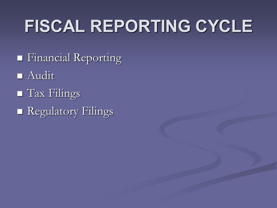 FISCAL REPORTING CYCLE Financial Reporting Financial Reporting Audit Audit Tax Filings Tax Filings Regulatory Filings Regulatory Filings