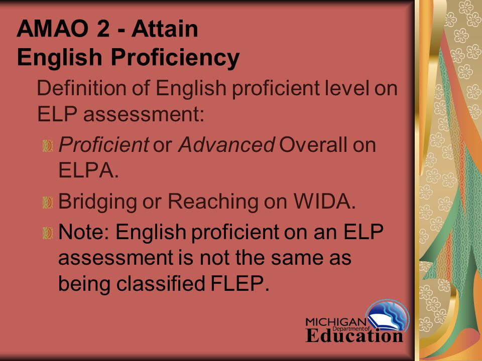 AMAO 2 - Attain English Proficiency Definition of English proficient level on ELP assessment: Proficient or Advanced Overall on ELPA.