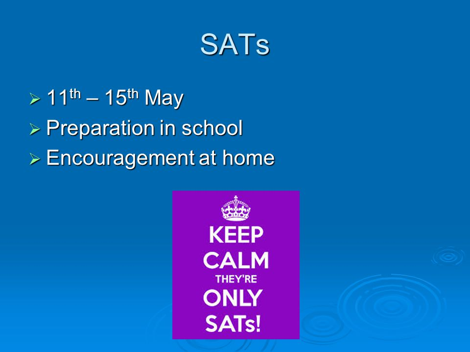 SATs  11 th – 15 th May  Preparation in school  Encouragement at home
