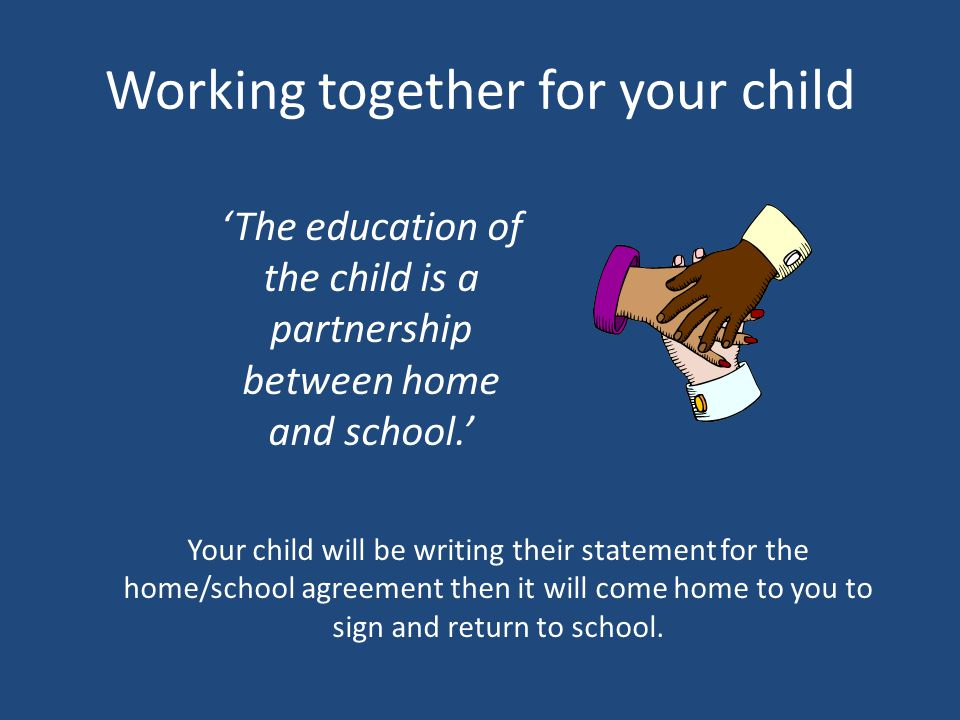 Working together for your child 'The education of the child is a partnership between home and school.' Your child will be writing their statement for the home/school agreement then it will come home to you to sign and return to school.