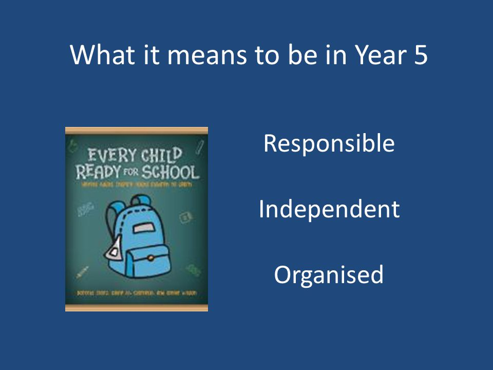 What it means to be in Year 5 Responsible Independent Organised