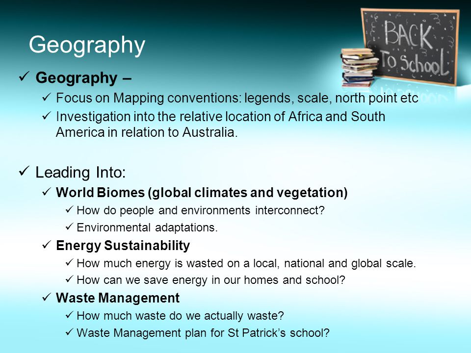 Geography Geography – Focus on Mapping conventions: legends, scale, north point etc Investigation into the relative location of Africa and South America in relation to Australia.