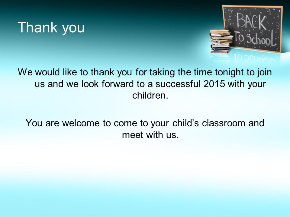 Thank you We would like to thank you for taking the time tonight to join us and we look forward to a successful 2015 with your children.