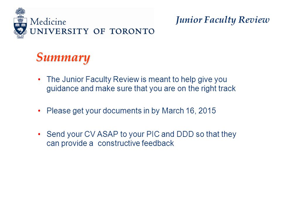 Junior Faculty Review Summary The Junior Faculty Review is meant to help give you guidance and make sure that you are on the right track Please get your documents in by March 16, 2015 Send your CV ASAP to your PIC and DDD so that they can provide a constructive feedback