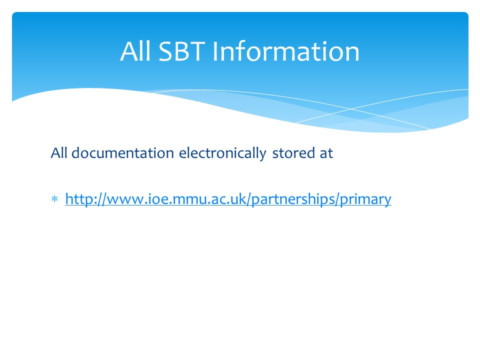 All documentation electronically stored at      All SBT Information