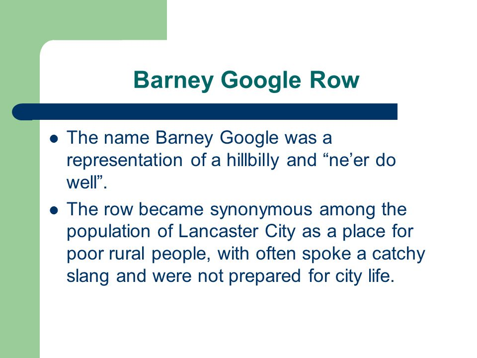 Barney Google Row The name Barney Google was a representation of a hillbilly and ne'er do well .