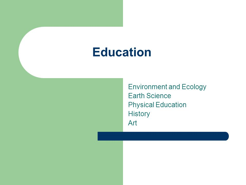 Education Environment and Ecology Earth Science Physical Education History Art