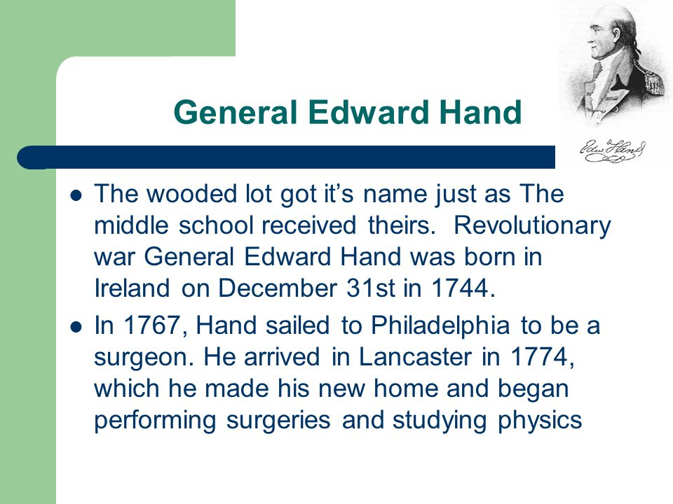 General Edward Hand The wooded lot got it's name just as The middle school received theirs.