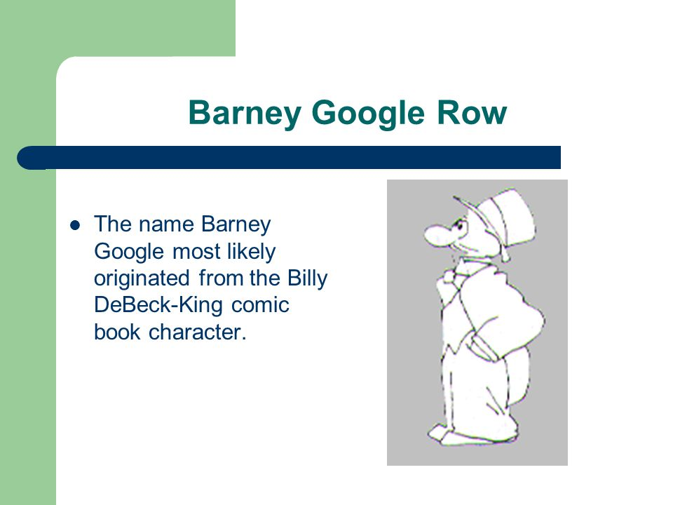 Barney Google Row The name Barney Google most likely originated from the Billy DeBeck-King comic book character.